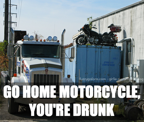 go home motorcycle youre drunk
