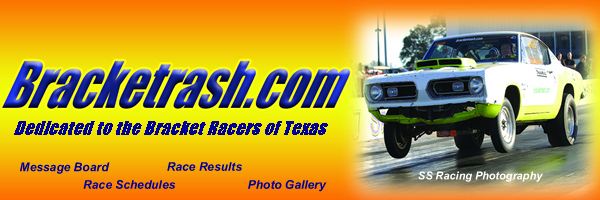 Visit www.bracketrash.net for all the Bracket Racing and Motorsports Action in the Houston, Texas area