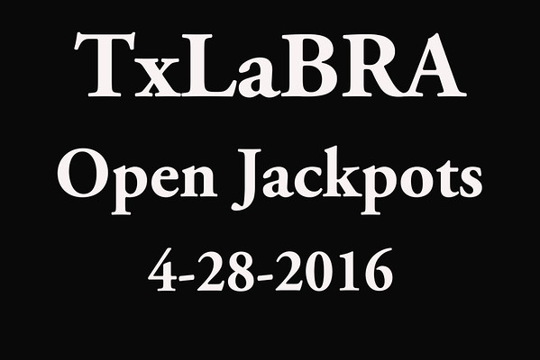 4-28-2016 TxLaBRA 'Open Jackpots'