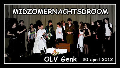 Midzomernachtsdroom @ OLV Genk  20/04/12 & 03/05/12