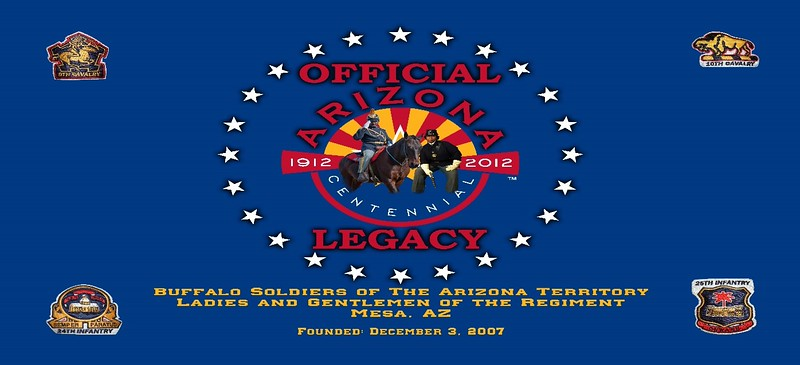 "Official Arizona Centennial Legacy ""Buffalo Soldiers of the Arizona Territory - Ladies and Gentlemen of the Regiment"", Headquarters Mesa, Arizona's Copyrighted, Trade name and Logo.  Year: 2007 to present."