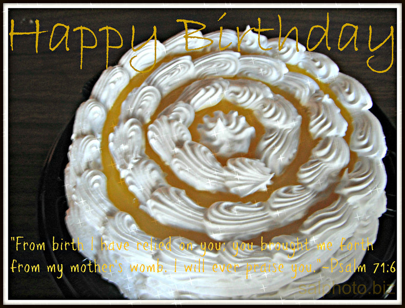 """""""From birth I have relied on you;     you brought me forth from my mother's womb.     I will ever praise you.""""-Psalm 71:6  http://www.biblegateway.com/passage/?search=Psalms%2071:6&version=NIV  more... http://holidays.goodnewseverybody.com/birthdays.html"""