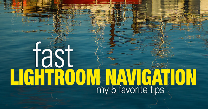 My 5 Favorite Tips to Navigate Lightroom Like a Boss