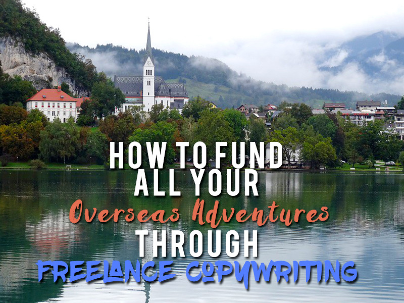 How to fund all your overseas adventures through freelance copywriting