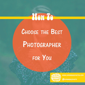 How To Choose The Best Photographer for You