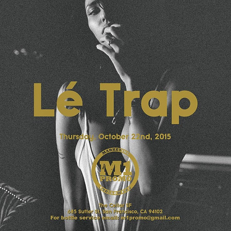 M1Promo Presents LeTrap @ CellarSF 10.22.15