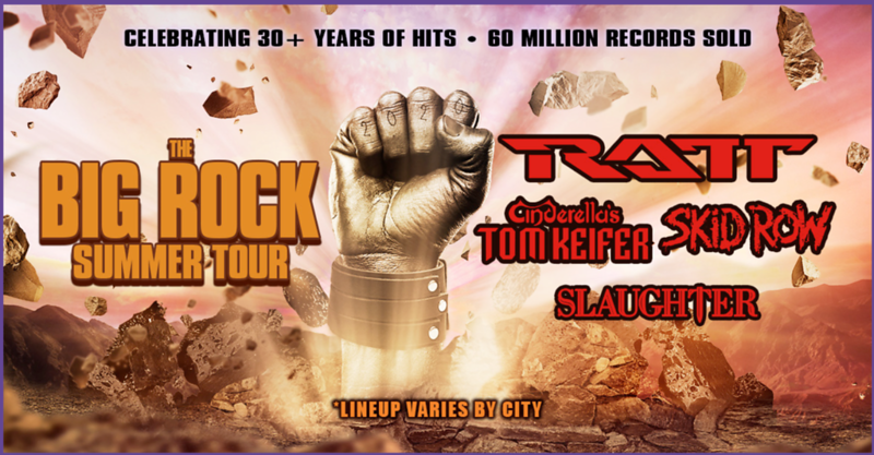 THE BIG ROCK SUMMER TOUR TO FEATURE RATT, CINDERELLA'S TOM KEIFER, SKID ROW & SLAUGHTER