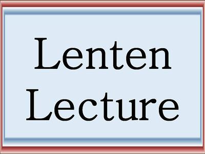 Lenten Lecture
