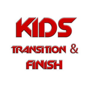 KIDS TRANSITION & FINISH