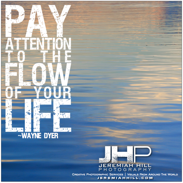 31-Pay attention to the flow of your life - photoquote.png