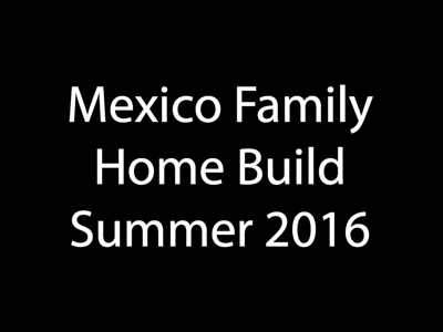 Mexico Home Build June 2016