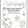 Cover Art Approved Sketch<br /> Orange County: Ranchos, Citrus and a Mouse<br /> 3rd Grade Local History Curriculum Supplement<br /> Commissioned by the Orange County Archives<br /> By Laura Hoffman<br /> <br /> Used by permission from the Orange County Archives