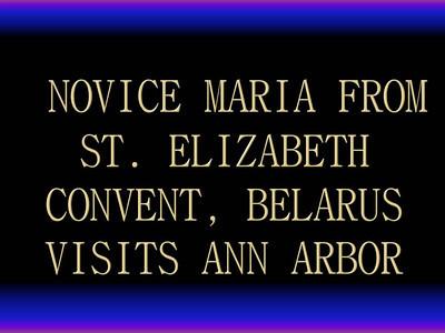 Novice Maria from St. Elizabeth Convent, Belarus Visits Ann Arbor