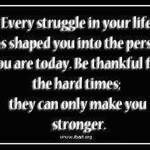 Quote_EveryStruggleThankful4HardTimesStronger.jpg
