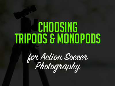 Considerations for Tripods & Monopods